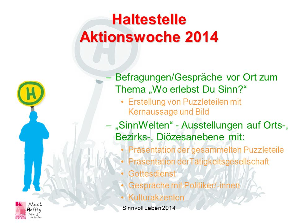 Haltestelle Aktionswoche 2014 –Befragungen/Gespräche vor Ort zum Thema Wo erlebst Du Sinn? Erstellung von Puzzleteilen mit Kernaussage und Bild –SinnW