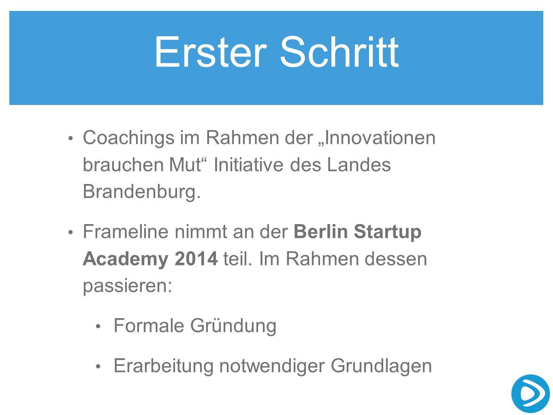 Erster Schritt Coachings im Rahmen der Innovationen brauchen Mut Initiative des Landes Brandenburg. Frameline nimmt an der Berlin Startup Academy 2014