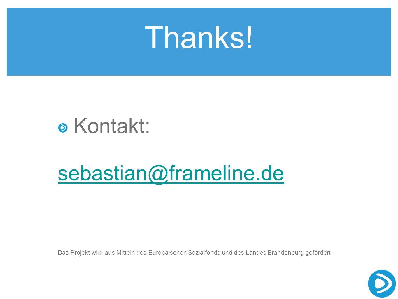 Thanks! Kontakt: sebastian@frameline.de Das Projekt wird aus Mitteln des Europäischen Sozialfonds und des Landes Brandenburg gefördert