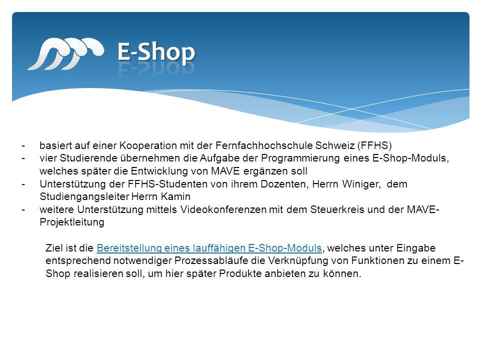 -basiert auf einer Kooperation mit der Fernfachhochschule Schweiz (FFHS) -vier Studierende übernehmen die Aufgabe der Programmierung eines E-Shop-Modu