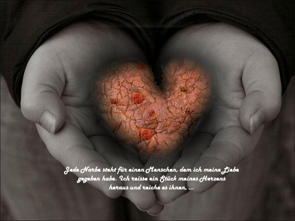 Jede Narbe steht für einen Menschen, dem ich meine Liebe gegeben habe.