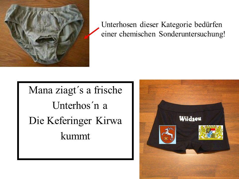 Mana ziagt´s a frische Unterhos´n a Die Keferinger Kirwa kummt Unterhosen dieser Kategorie bedürfen einer chemischen Sonderuntersuchung!