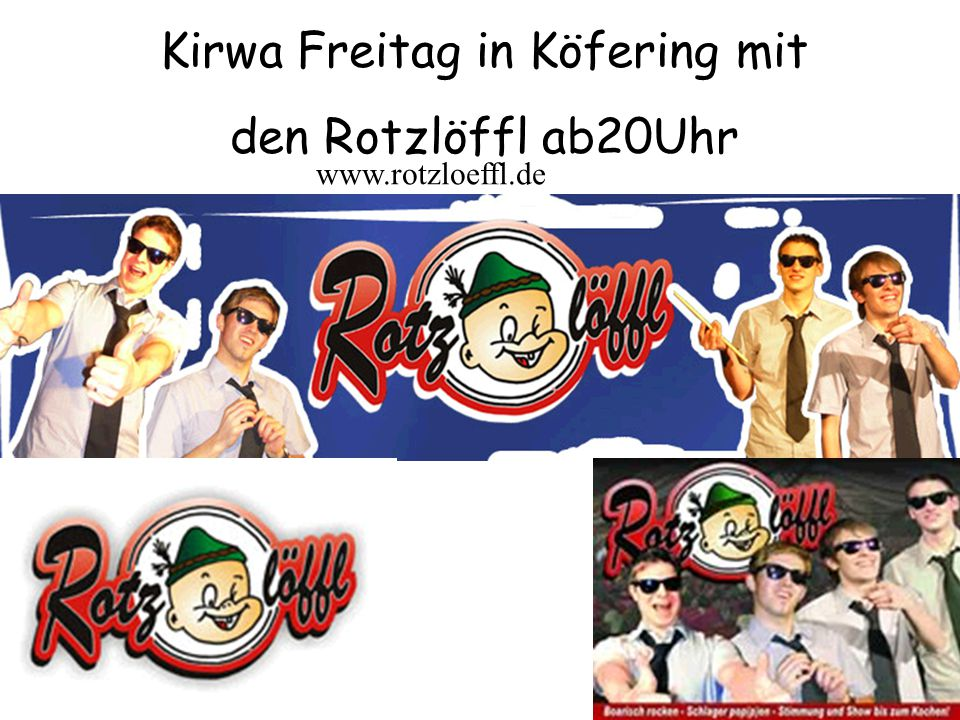 Kirwa Freitag in Köfering mit den Rotzlöffl ab20Uhr www.rotzloeffl.de