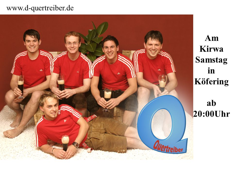 Am Kirwa Samstag in Köfering ab 20:00Uhr www.d-quertreiber.de