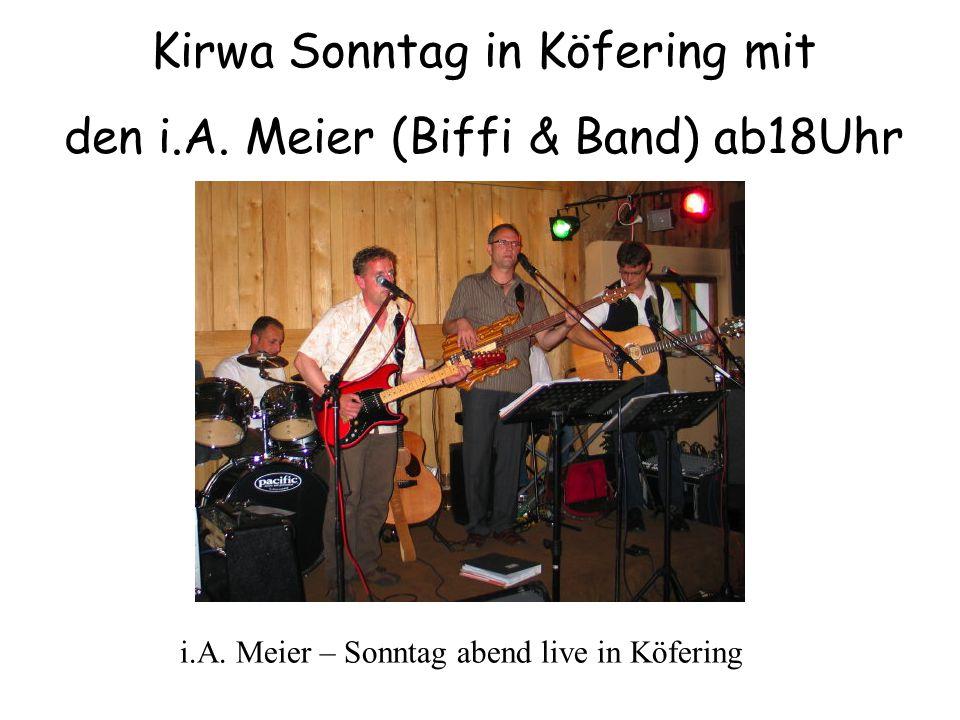 Kirwa Sonntag in Köfering mit den i.A. Meier (Biffi & Band) ab18Uhr i.A.