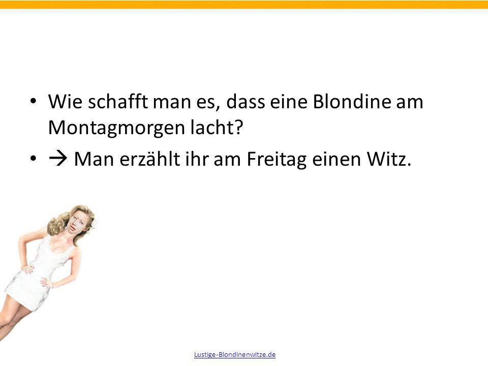 Wie schafft man es, dass eine Blondine am Montagmorgen lacht? Lustige-Blondinenwitze.de