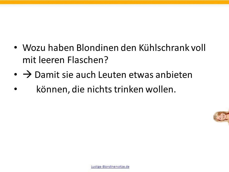 Wozu haben Blondinen den Kühlschrank voll mit leeren Flaschen? Lustige-Blondinenwitze.de