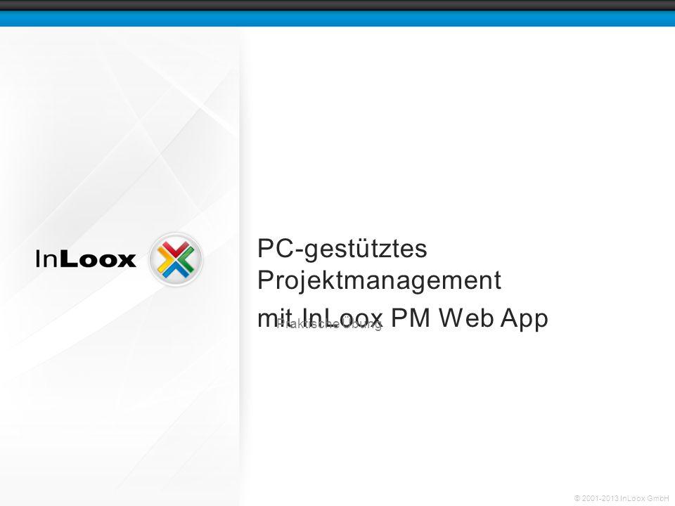 © 2001-2013 InLoox GmbH PC-gestütztes Projektmanagement mit InLoox PM Web App Praktische Übung