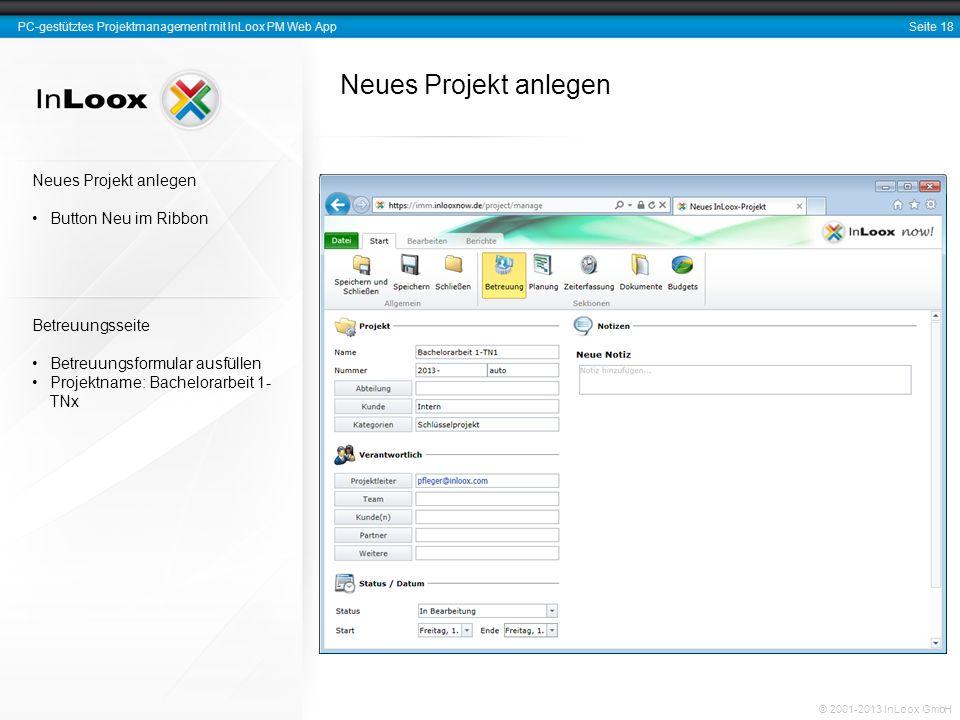 Seite 18 PC-gestütztes Projektmanagement mit InLoox PM Web App © 2001-2013 InLoox GmbH Neues Projekt anlegen Betreuungsseite Betreuungsformular ausfül