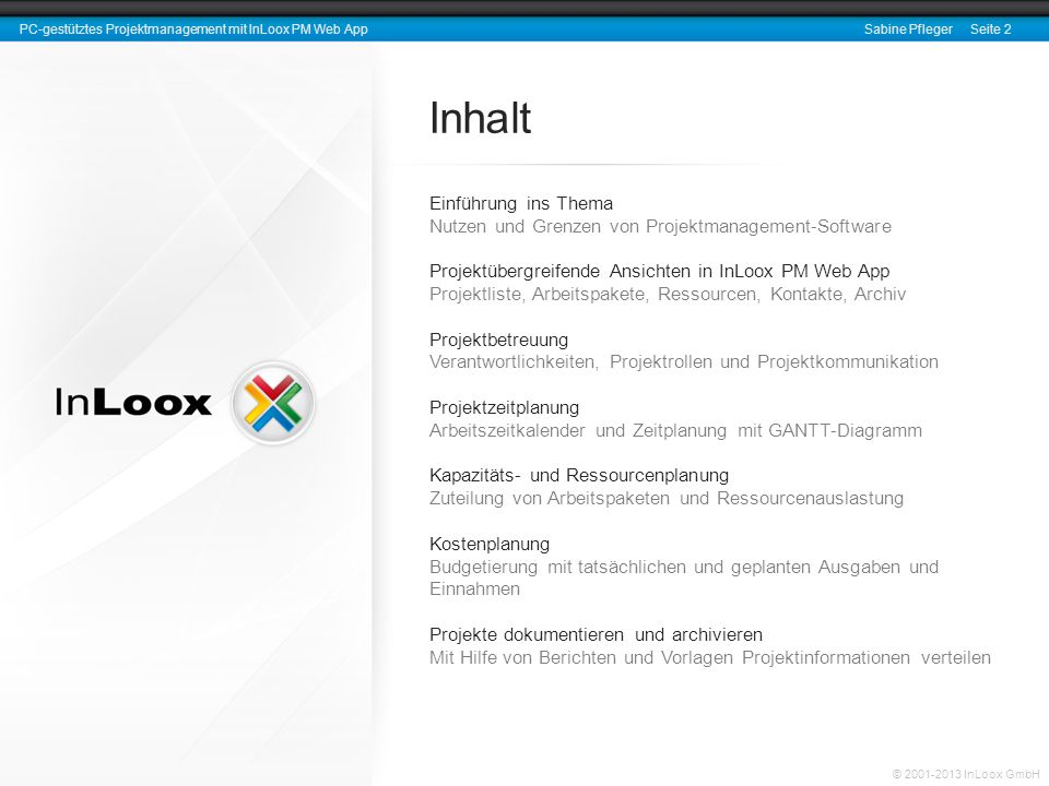 © 2001-2013 InLoox GmbH PC-gestütztes Projektmanagement mit InLoox PM Web AppSabine Pfleger Seite 2 Inhalt Einführung ins Thema Nutzen und Grenzen von