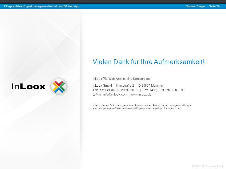 © 2001-2013 InLoox GmbH PC-gestütztes Projektmanagement mit InLoox PM Web AppSabine Pfleger Seite 29 Vielen Dank für Ihre Aufmerksamkeit! InLoox PM We