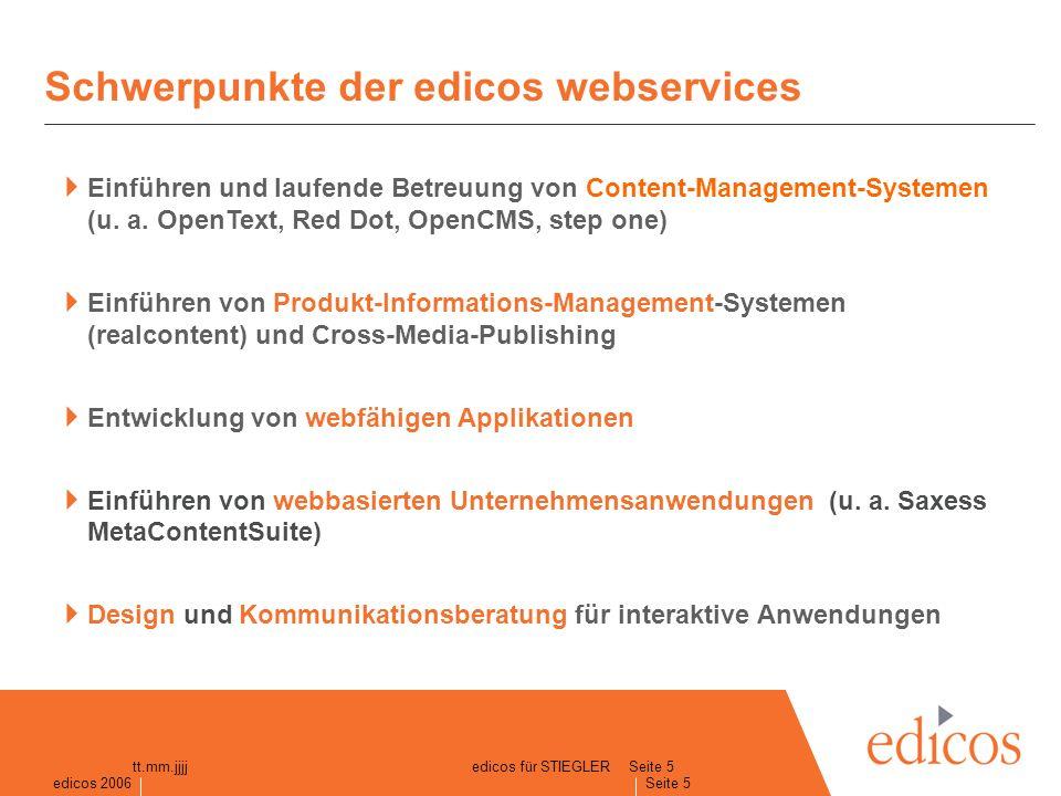 edicos 2005 Seite 5 edicos 2006 Seite 5 tt.mm.jjjjedicos für STIEGLER Schwerpunkte der edicos webservices Einführen und laufende Betreuung von Content-Management-Systemen (u.
