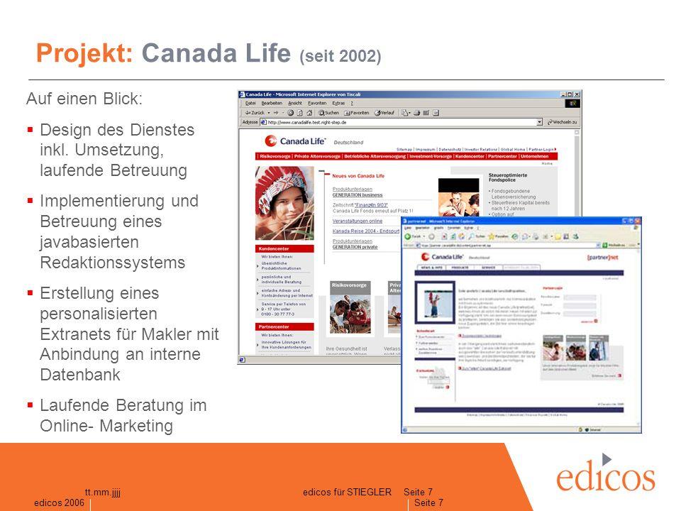 edicos 2005 Seite 7 edicos 2006 Seite 7 tt.mm.jjjjedicos für STIEGLER Projekt: Canada Life (seit 2002) Auf einen Blick: Design des Dienstes inkl.