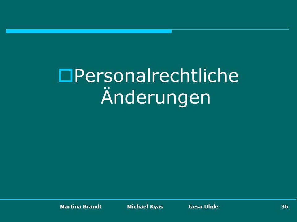 Martina Brandt Michael Kyas Gesa Uhde 36 Personalrechtliche Änderungen