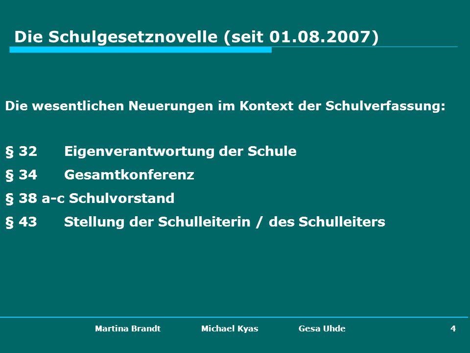 Martina Brandt Michael Kyas Gesa Uhde 4 Die Schulgesetznovelle (seit 01.08.2007) Die wesentlichen Neuerungen im Kontext der Schulverfassung: § 32 Eige