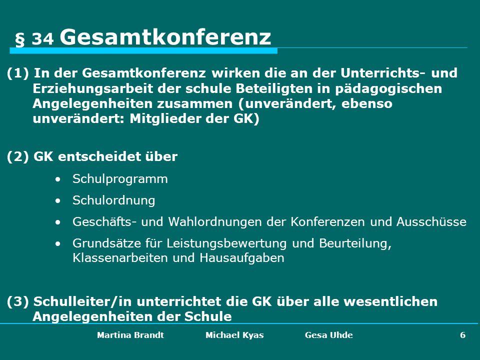 Martina Brandt Michael Kyas Gesa Uhde 6 § 34 Gesamtkonferenz (1) In der Gesamtkonferenz wirken die an der Unterrichts- und Erziehungsarbeit der schule