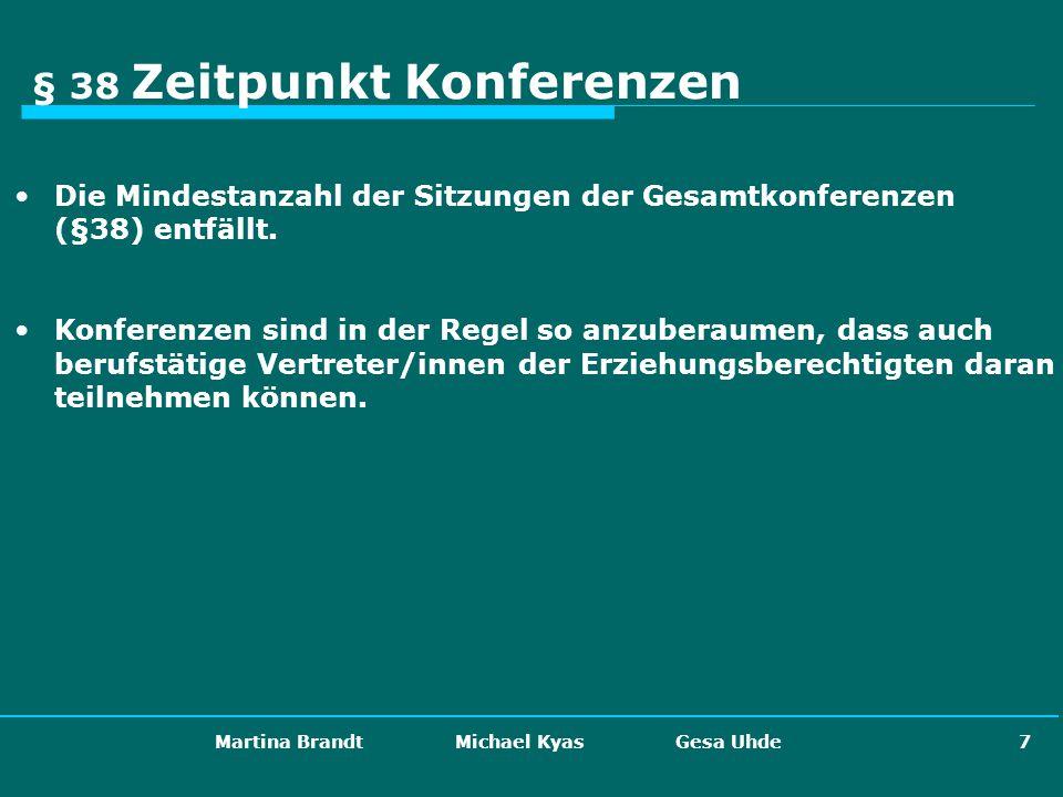 Martina Brandt Michael Kyas Gesa Uhde 7 § 38 Zeitpunkt Konferenzen Die Mindestanzahl der Sitzungen der Gesamtkonferenzen (§38) entfällt. Konferenzen s