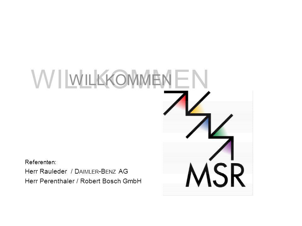 WILLKOMMEN Referenten: Herr Rauleder / D AIMLER -B ENZ AG Herr Perenthaler / Robert Bosch GmbH