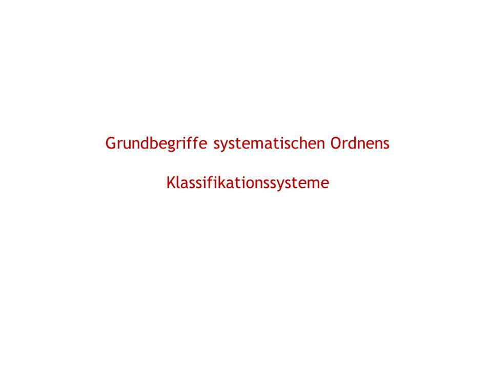 Grundbegriffe systematischen Ordnens Klassifikationssysteme