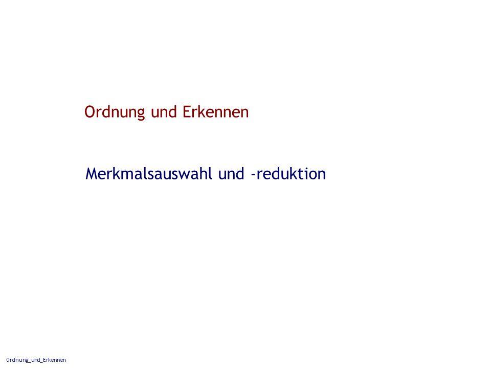 Ordnung_und_Erkennen Ordnung und Erkennen Merkmalsauswahl und -reduktion