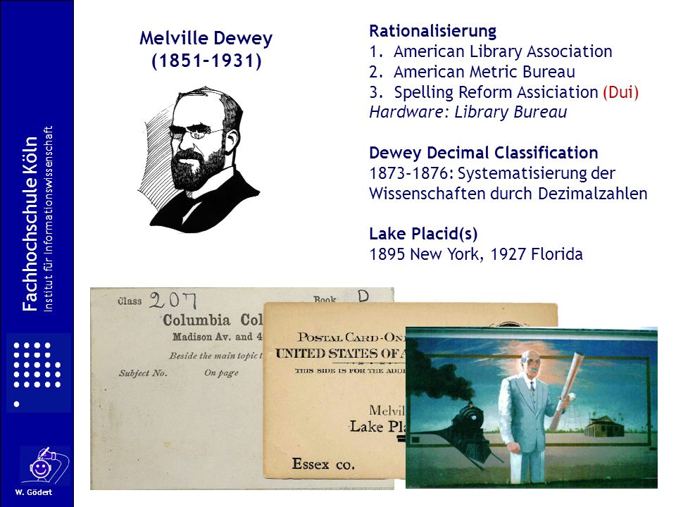 W. Gödert Rationalisierung 1. American Library Association 2. American Metric Bureau 3. Spelling Reform Assiciation (Dui) Hardware: Library Bureau Dew