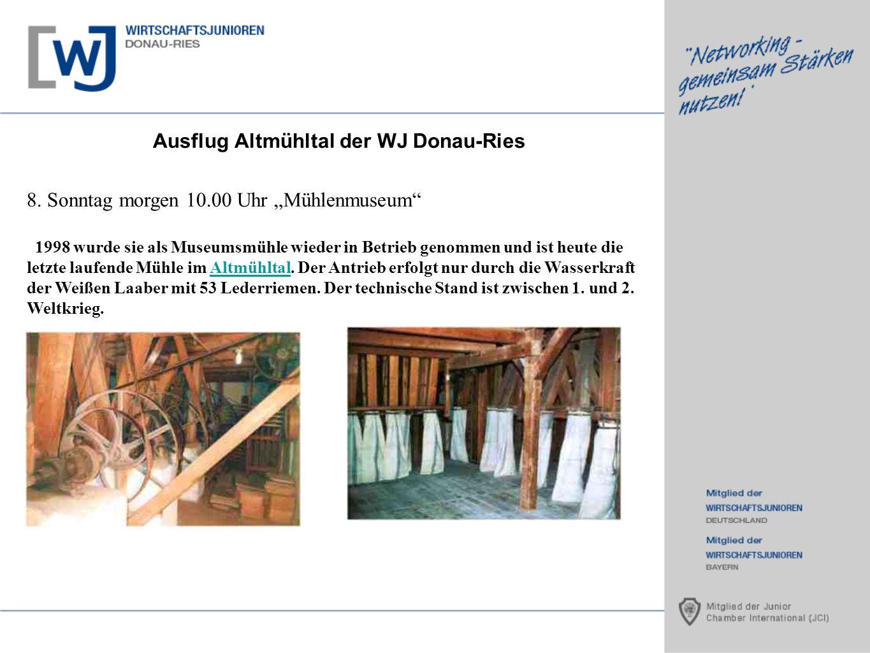 Ausflug Altmühltal der WJ Donau-Ries 8. Sonntag morgen 10.00 Uhr Mühlenmuseum 1998 wurde sie als Museumsmühle wieder in Betrieb genommen und ist heute