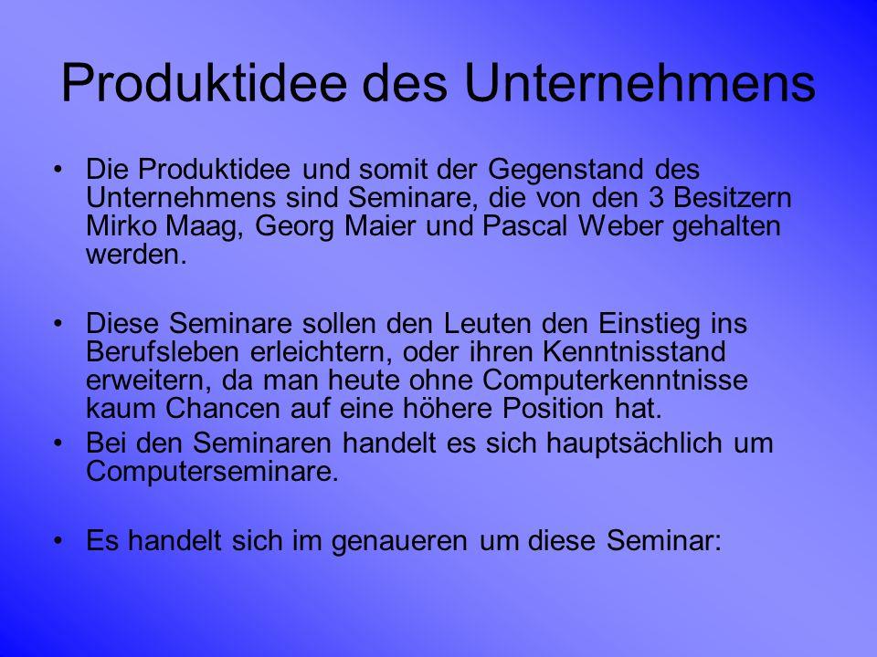 Produktidee des Unternehmens Die Produktidee und somit der Gegenstand des Unternehmens sind Seminare, die von den 3 Besitzern Mirko Maag, Georg Maier