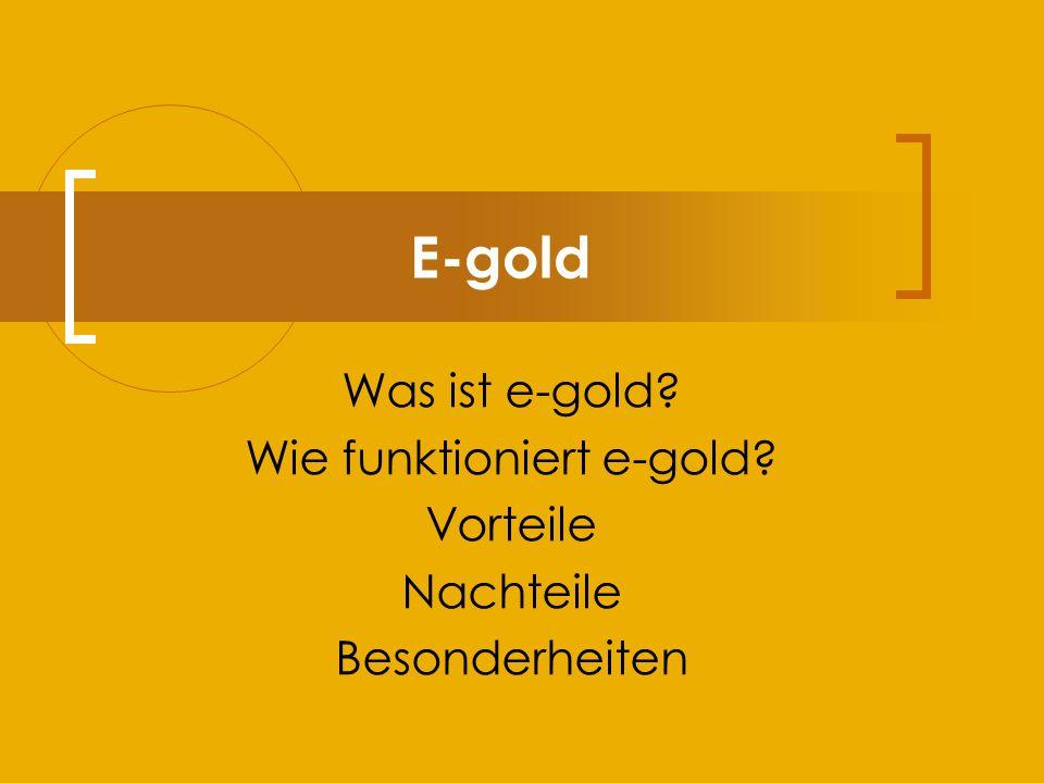 E-gold Was ist e-gold? Wie funktioniert e-gold? Vorteile Nachteile Besonderheiten