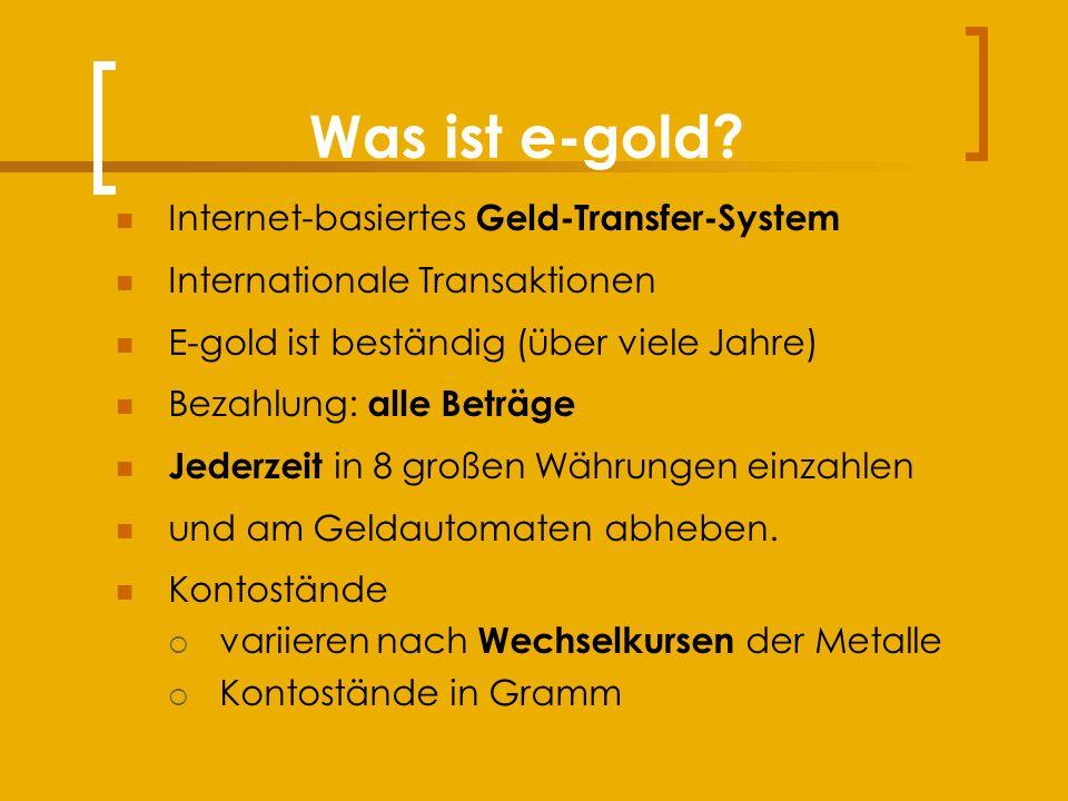 Wie funktioniert e-gold.Anmeldung (auch falscher Namen) 1.