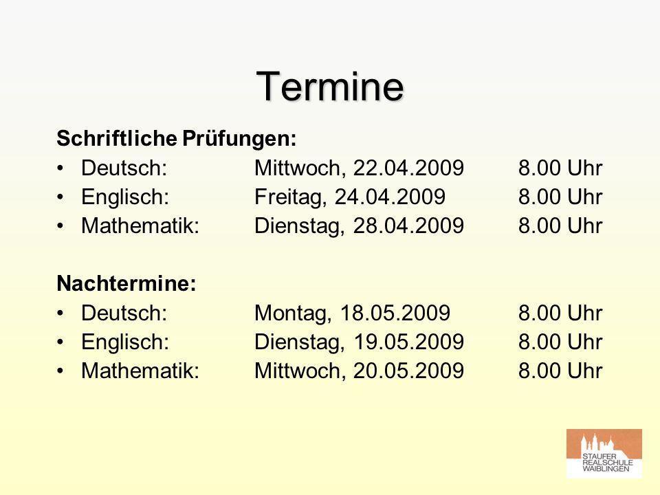 Termine Schriftliche Prüfungen: Deutsch:Mittwoch, 22.04.20098.00 Uhr Englisch:Freitag, 24.04.20098.00 Uhr Mathematik:Dienstag, 28.04.20098.00 Uhr Nach
