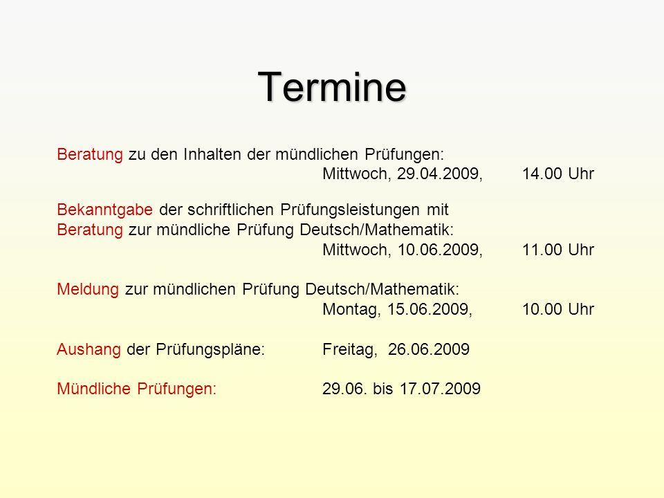 Termine Beratung zu den Inhalten der mündlichen Prüfungen: Mittwoch, 29.04.2009, 14.00 Uhr Bekanntgabe der schriftlichen Prüfungsleistungen mit Beratu