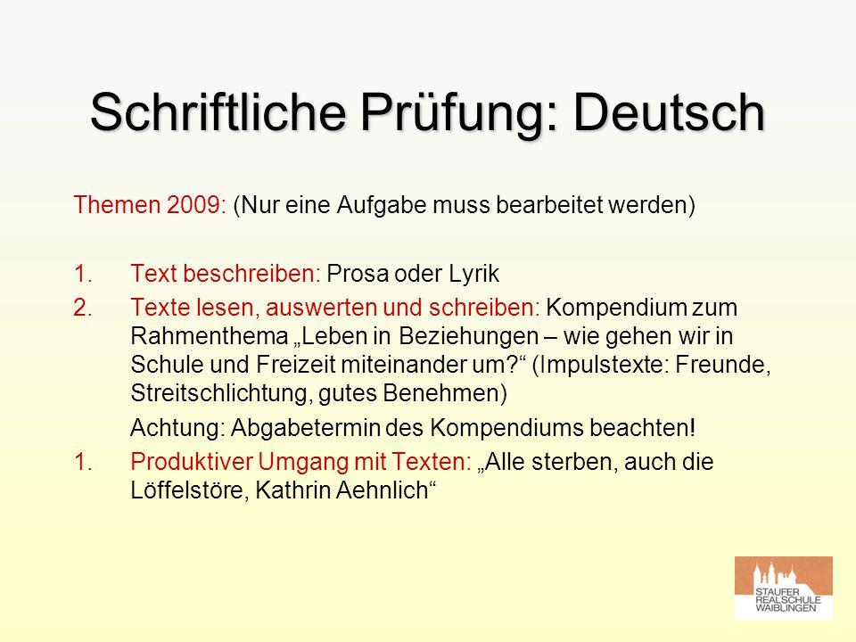 Schriftliche Prüfung: Deutsch Themen 2009: (Nur eine Aufgabe muss bearbeitet werden) 1.Text beschreiben: Prosa oder Lyrik 2.Texte lesen, auswerten und