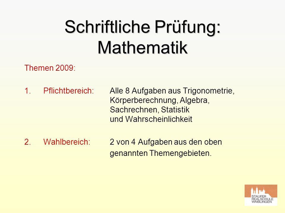 Schriftliche Prüfung: Mathematik Themen 2009: 1.Pflichtbereich: Alle 8 Aufgaben aus Trigonometrie, Körperberechnung, Algebra, Sachrechnen, Statistik u