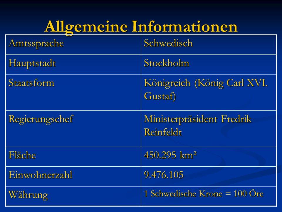 Allgemeine Informationen AmtsspracheSchwedisch HauptstadtStockholm Staatsform Königreich (König Carl XVI. Gustaf) Regierungschef Ministerpräsident Fre