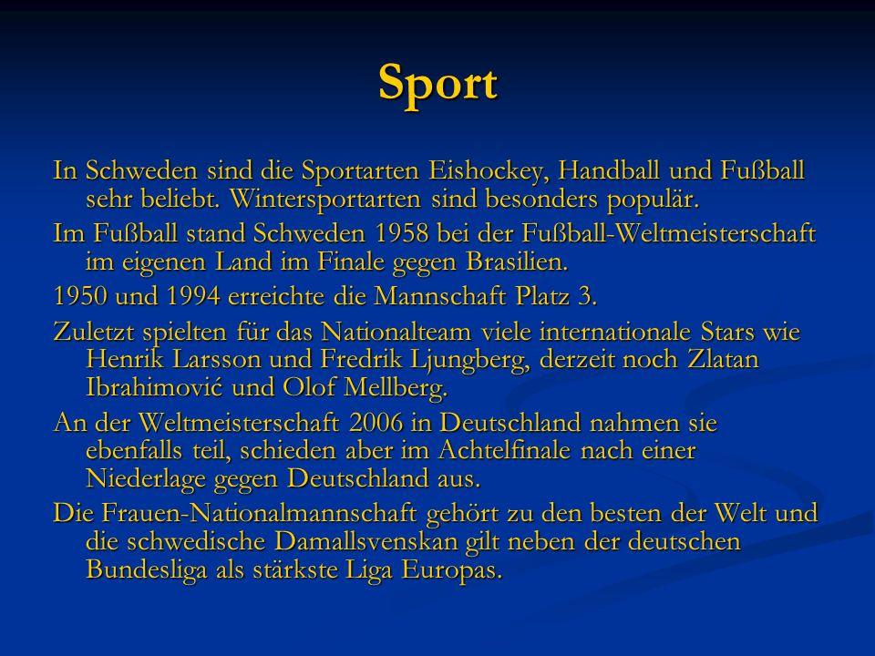 Sport In Schweden sind die Sportarten Eishockey, Handball und Fußball sehr beliebt. Wintersportarten sind besonders populär. Im Fußball stand Schweden