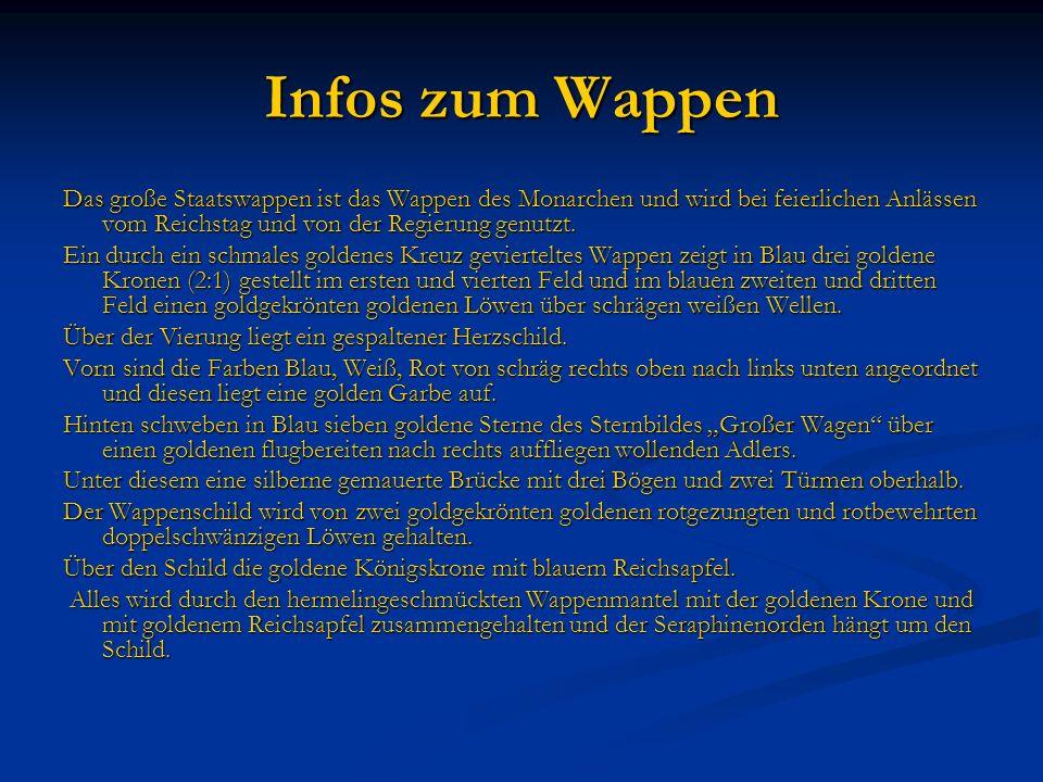 Infos zum Wappen Das große Staatswappen ist das Wappen des Monarchen und wird bei feierlichen Anlässen vom Reichstag und von der Regierung genutzt. Ei