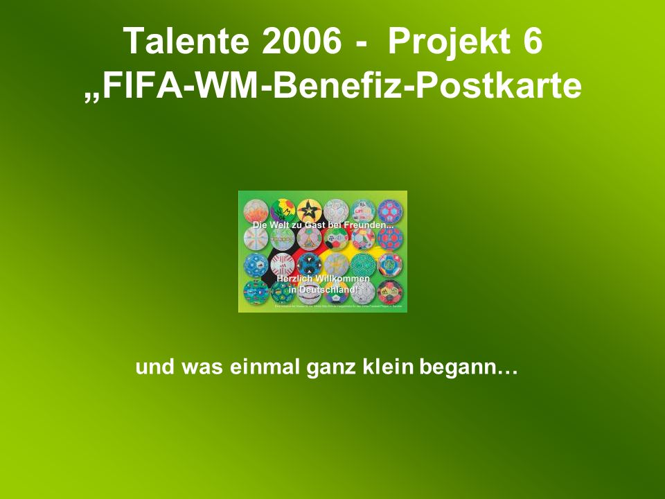 Talente 2006 - Projekt 6 FIFA-WM-Benefiz-Postkarte und was einmal ganz klein begann…