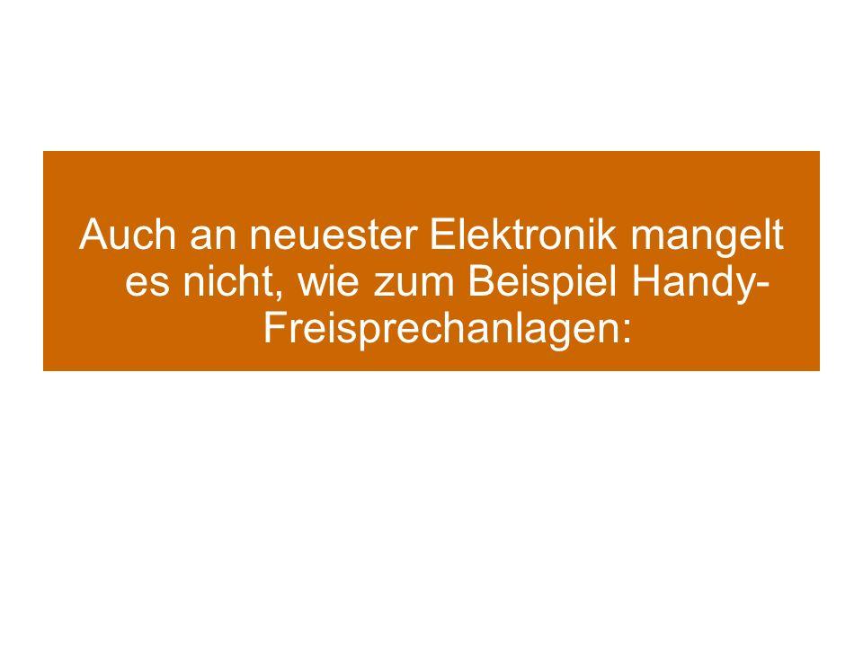 Auch an neuester Elektronik mangelt es nicht, wie zum Beispiel Handy- Freisprechanlagen:
