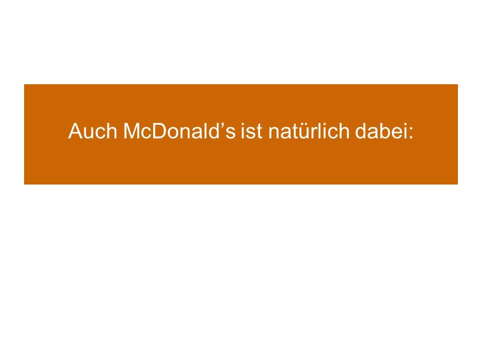 Auch McDonalds ist natürlich dabei: