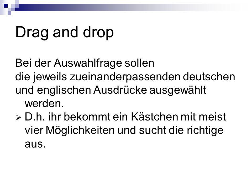 Drag and drop Bei der Auswahlfrage sollen die jeweils zueinanderpassenden deutschen und englischen Ausdrücke ausgewählt werden.