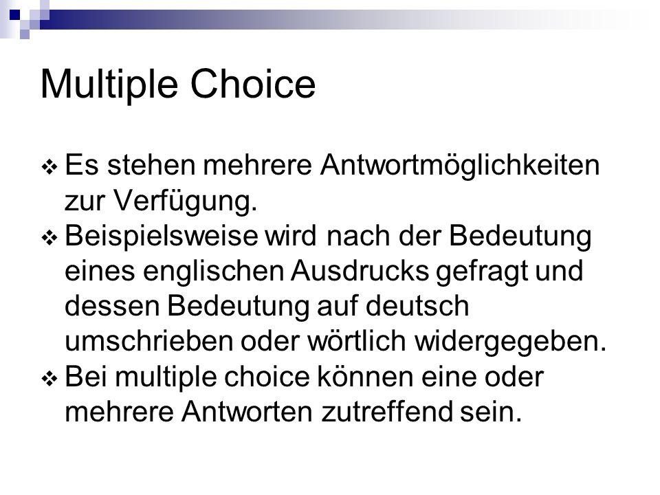 Multiple Choice Es stehen mehrere Antwortmöglichkeiten zur Verfügung.