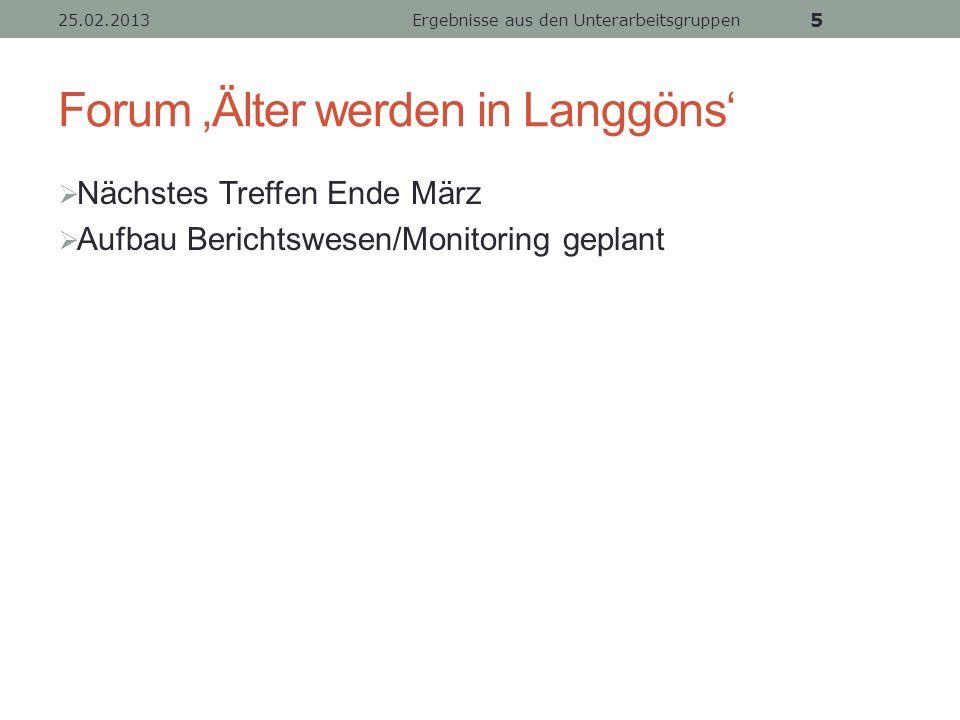 Forum Älter werden in Langgöns Nächstes Treffen Ende März Aufbau Berichtswesen/Monitoring geplant 25.02.2013Ergebnisse aus den Unterarbeitsgruppen 5