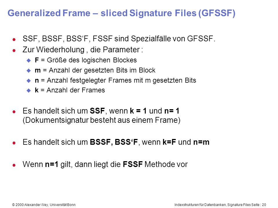 Indexstrukturen für Datenbanken, Signature Files Seite : 20© 2000 Alexander Wey, Universität Bonn Generalized Frame – sliced Signature Files (GFSSF) l