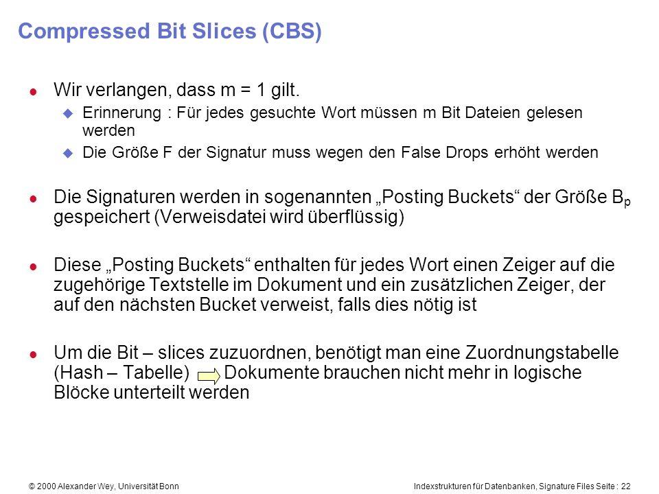 Indexstrukturen für Datenbanken, Signature Files Seite : 22© 2000 Alexander Wey, Universität Bonn Compressed Bit Slices (CBS) l Wir verlangen, dass m = 1 gilt.