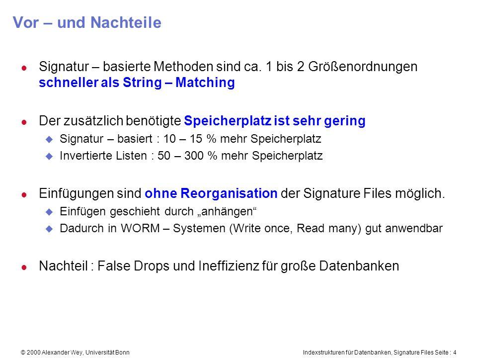 Indexstrukturen für Datenbanken, Signature Files Seite : 4© 2000 Alexander Wey, Universität Bonn Vor – und Nachteile l Signatur – basierte Methoden sind ca.