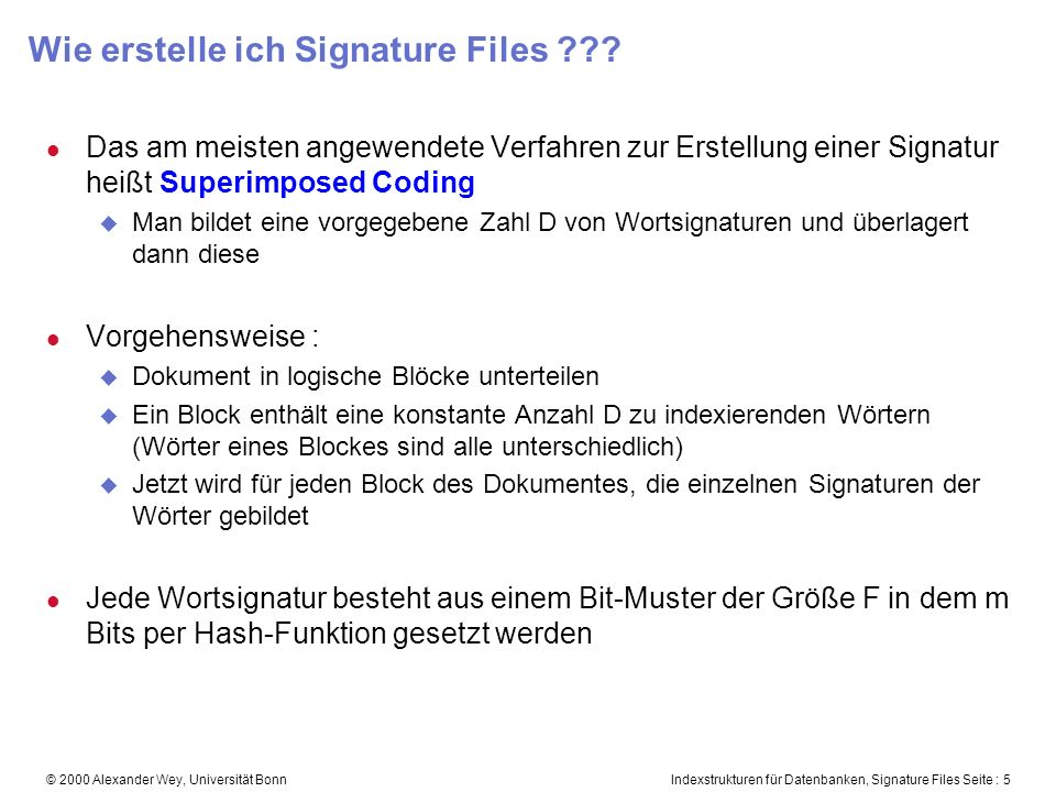 Indexstrukturen für Datenbanken, Signature Files Seite : 5© 2000 Alexander Wey, Universität Bonn Wie erstelle ich Signature Files ??.
