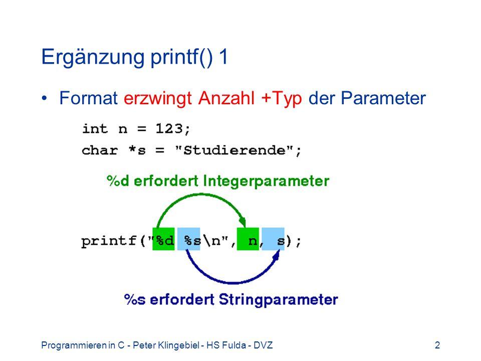 Programmieren in C - Peter Klingebiel - HS Fulda - DVZ2 Ergänzung printf() 1 Format erzwingt Anzahl +Typ der Parameter