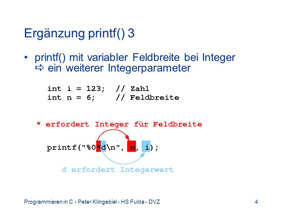 Programmieren in C - Peter Klingebiel - HS Fulda - DVZ4 Ergänzung printf() 3 printf() mit variabler Feldbreite bei Integer ein weiterer Integerparamet