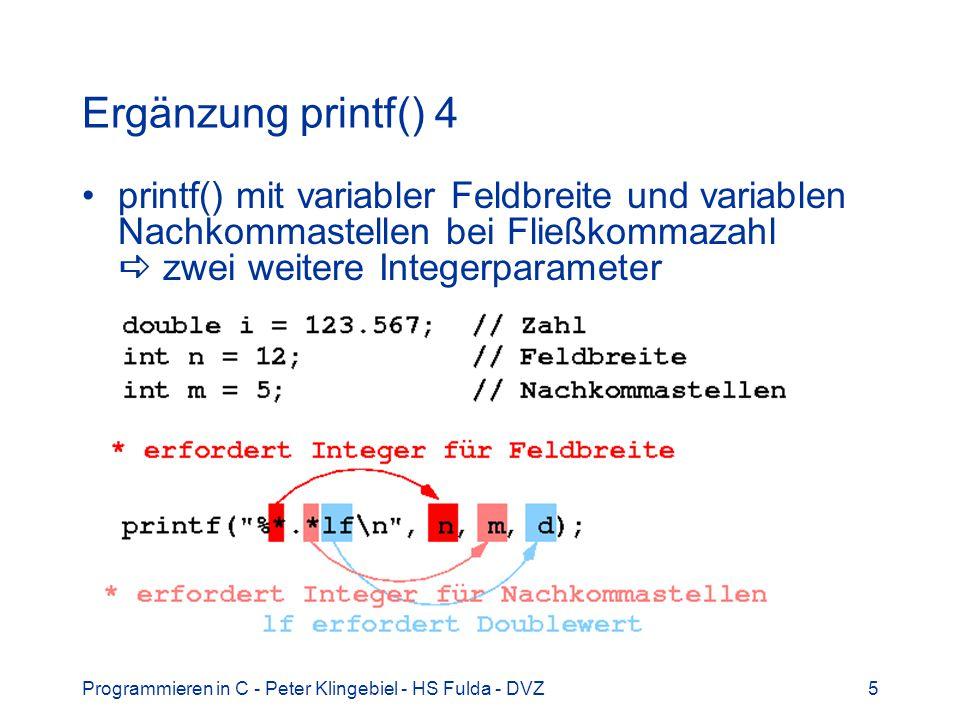 Programmieren in C - Peter Klingebiel - HS Fulda - DVZ5 Ergänzung printf() 4 printf() mit variabler Feldbreite und variablen Nachkommastellen bei Fließkommazahl zwei weitere Integerparameter