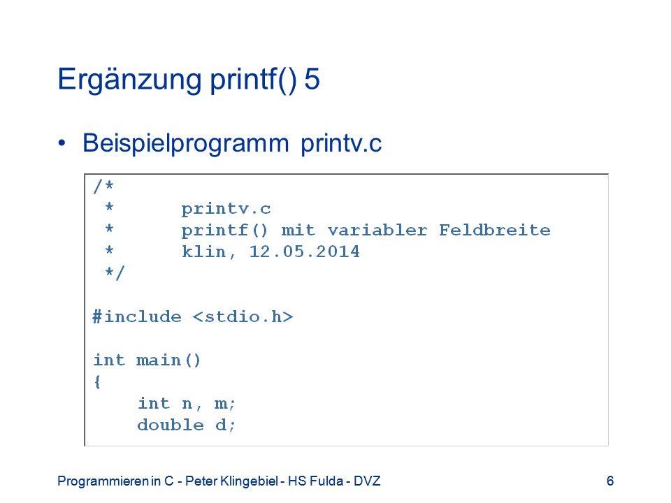 Programmieren in C - Peter Klingebiel - HS Fulda - DVZ7 7 Ergänzung printf() 6 Ausgaben printv.c